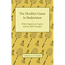 The Doubles Game in Badminton - With Chapters on Tactics and the Skills Needed (English Edition)