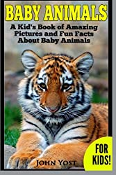 Baby Animals! A Kid's Book of Amazing Pictures and Fun Facts About Baby Animals: Nature Books for Children Series: Volume 2