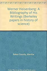 Werner Heisenberg: A Bibliography of His Writings (Berkeley papers in history of science)