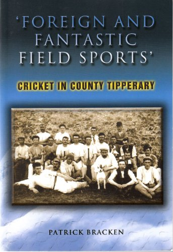 'Foreign & Fantastic Field Sports': Cricket in County Tipperary por Patrick J. Bracken