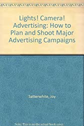 Lights! Camera! Advertising: How to Plan and Shoot Major Advertising Campaigns