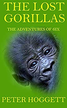 The Lost Gorillas (The Adventures of 6ix Book 1) by [Hoggett, Peter]