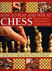 How to Play and Win at Chess: Moves, Rules and Strategy for Beginners - A Practical Guide to the Game