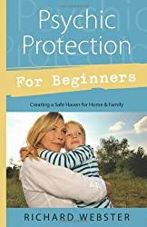 Psychic Protection for Beginners: Creating a Safe Haven for Home & Family by Richard Webster (2010-05-08)