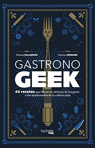 Gastronogeek (Cultura Pop - Gastronomía) por Thibaud Villanova