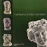 Lucus Feroniae. Il santuario, la città, il territorio