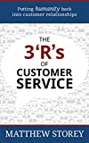The 3 'R's of Customer Service: Putting Humanity Back into Customer Relationships by Matthew Storey