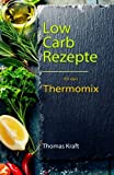 Low Carb für den Thermomix: 100 leckere Rezepte fast ohne Kohlenhydrate