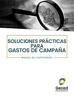 Soluciones prácticas para gastos de campaña: Manual del ...