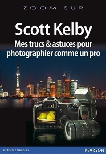 Mes trucs et astuces pour photographier comme un pro par Scott Kelby
