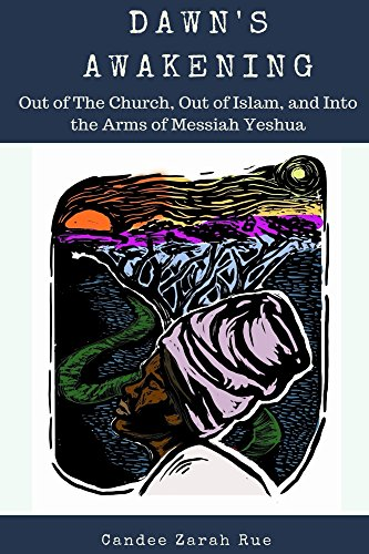 Dawn's Awakening: Out of The Church, Out of Islam, and Into The Arms of Messiah Yeshua (English Edition)