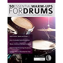 50 Essential Warm-ups for Drums: Drum Exercises for Improving Control, Speed and Endurance (Learn to Play Drums) (English Edition)