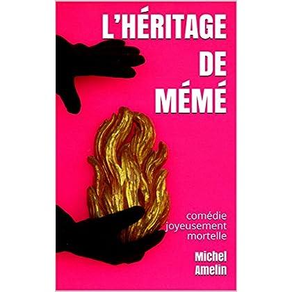 L'HÉRITAGE DE MÉMÉ: comédie joyeusement mortelle (les héritages de Marie-Bernadette Meunier t. 6)