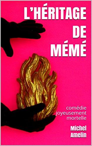 L'HÉRITAGE DE MÉMÉ: comédie joyeusement mortelle (les héritages de Marie-Bernadette Meunier t. 6) par Michel Amelin