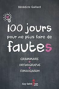 100 jours pour ne plus faire de fautes par Bénédicte Gaillard