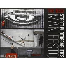 The New Street Photographer's Manifesto by Tanya Nagar (2012-11-06)