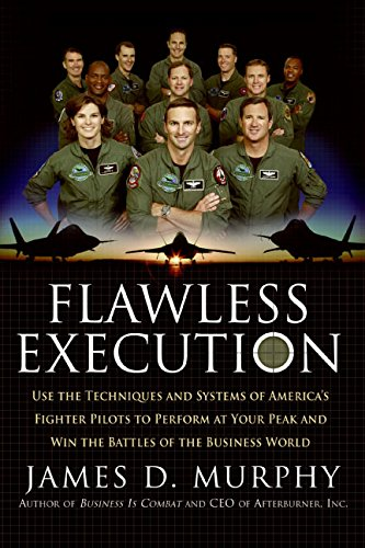 Flawless Execution: Use The Techniques And Systems Of America's Fighter Pilots To Perform At Your Peak And Win The Battles Of The Business World por James D. Murphy