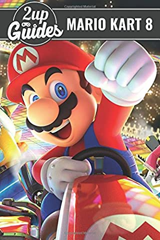 Mario Kart 8 Strategy Guide & Game Walkthrough – Cheats, Tips, Tricks, AND MORE!