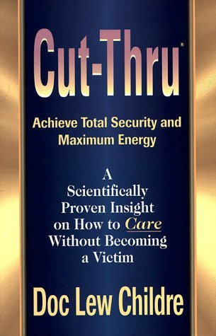 Cut-Thru: Achieve Total Security and Maximum Energy by Doc Lew Childre (1995-10-01)