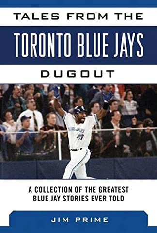 Tales from the Toronto Blue Jays Dugout: A Collection of the Greatest Blue Jays Stories Ever Told (Tales from the