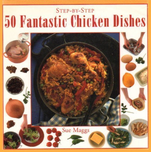 50-fantastic-chicken-dishes-step-by-step-by-sue-maggs-2000-01-03