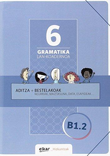 Gramatika. Lan-koadernoa 6 (B1-2): Aditza + Bestelakoak (Hizkuntzak)