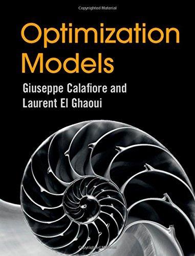 Optimization Models: Written by Giuseppe C. Calafiore, 2014 Edition, Publisher: Cambridge University Press [Hardcover]