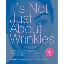 It's Not Just About Wrinkles: A Park Avenue Dermatologist's Program for Beautiful Skin-in Just 4 Minutes a Day by Neal B. Schulz (2006-06-30)
