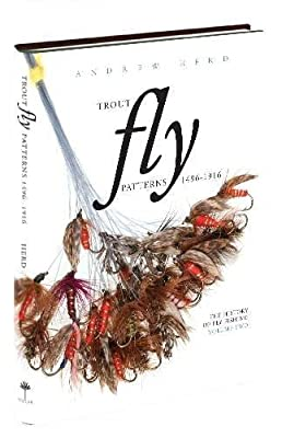 Trout Fly Patterns 1496-1916: Volume two (The History of Fly Fishing) by Herd, Andrew (April 29, 2012) Hardcover