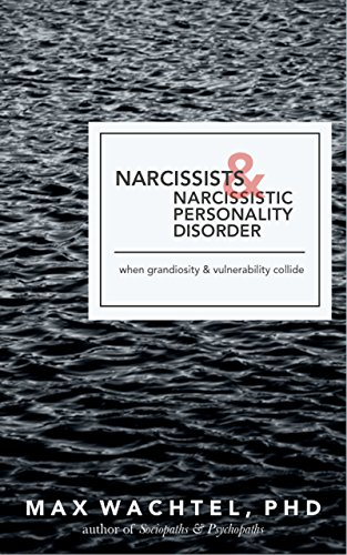 Narcissists & Narcissistic Personality Disorder: When Grandiosity and Vulnerability Collide (What Makes Them Tick Book 2) (English Edition)