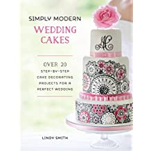 Simply Modern Wedding Cakes: Over 20 Step-by-Step Cake Decorating Projects for a Perfect Wedding