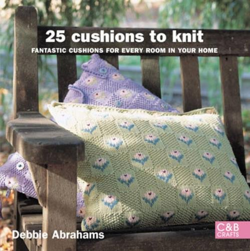 25 Cushions to Knit: Fantastic Cushions for Every Room in Your Home (C&B Crafts)