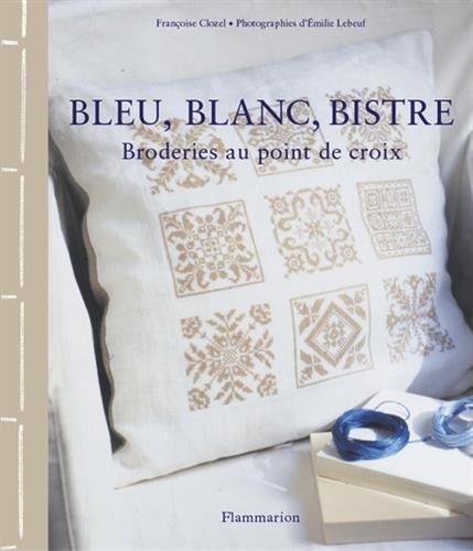 Bleu, blanc, bistre : Broderies au point de croix par Françoise Clozel, Emilie Lebeuf