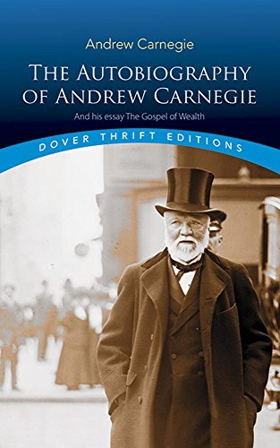 The Autobiography of Andrew Carnegie and His Essay: The Gospel of Wealth: (Dover Thrift Editions)