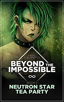 Neutron star tea party (Beyond The Impossible Book 2) by [Furlanetto, Fabio]