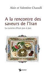 A la rencontre des saveurs de l'Iran: La cuisine d'Iran pas à pas
