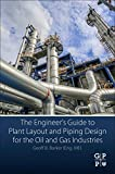 The Engineer's Guide to Plant Layout and Piping Design for the Oil and Gas Industries - Geoff B. Barker
