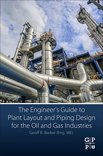 The Engineer's Guide to Plant Layout and Piping Design for the Oil and Gas Industries -