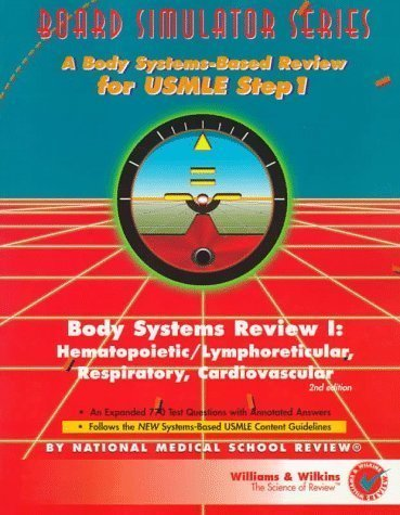 Board Simulator Series: Body Systems Review I: Hematopoietic/Lymphoreticular, Respiratory, Cardiovascular 2 Sub edition by Gruber, Victor, National Medical School Review R, Developed published by Lippincott Williams & Wilkins (1997) Paperback
