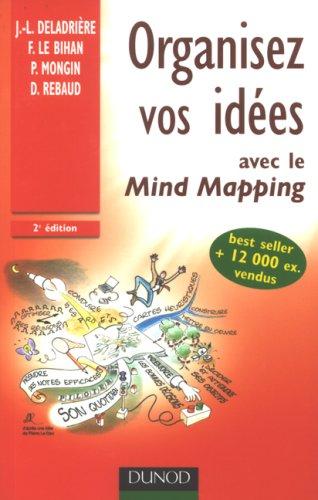 Organisez vos idées avec le Mind Mapping par Jean-Luc Deladrière, Frédéric Le Bihan, Pierre Mongin, Denis Rebaud