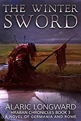 The Winter Sword: A Novel of Germania and Rome (Hraban Chronicles Book 3) (English Edition)