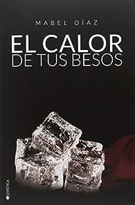 EL CALOR DE TUS BESOS par Mabel Díaz