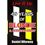Live It Up: 40 Years of Blondie & Deborah Harry (English Edition)