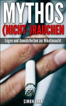 Mythos (Nicht-)Rauchen: Lügen und Unwahrheiten zur Nikotinsucht