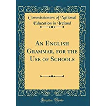 An English Grammar, for the Use of Schools (Classic Reprint)