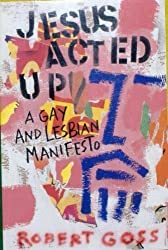 Jesus Acted Up: A Gay and Lesbian Manifesto by Robert Goss (1994-05-03)