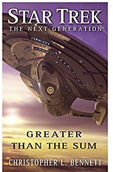 Star Trek: The Next Generation: Greater than the Sum by [Bennett, Christopher L.]