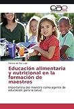 Educación alimentaria y nutricional en la formación de maestros: Importancia del maestro como agente de educación para la salud