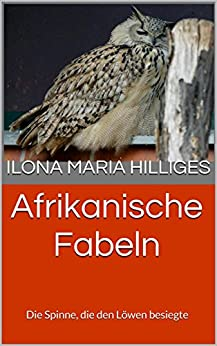 Die Spinne, die den Löwen besiegte: Afrikanische Fabeln von [Hilliges, Ilona Maria]