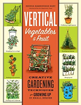 Vertical Vegetables & Fruit: Creative Gardening Techniques for Growing Up in Small Spaces (English Edition) par [Hart, Rhonda Massingham]